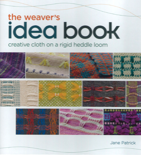 The Weaver's Idea Book : Creative Cloth on a Rigid Heddle Loom