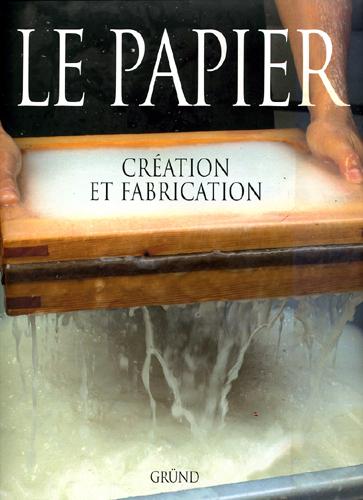 Le papier: création et fabrication